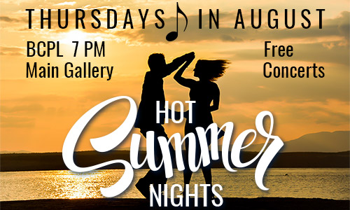 Hot Summer Nights – Free Concerts – Thursdays in August – BCPL, 7 PM, Main Gallery